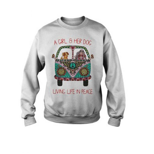A Girl And Her Dog Living Life In Peace Sweatshirt