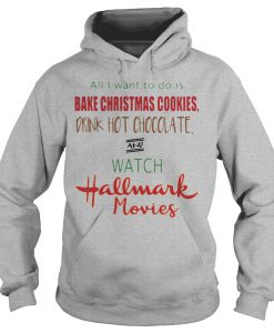 All I want to do is bake Christmas cookies drink hot chocolate Hoodie