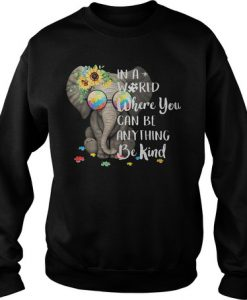 Autism Elephant In a world where you can be anything be kind Sweatshirt