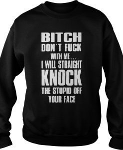 Bitch don't fuck with me sweatshirt