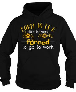Born To Be A Dog Mom Forced Hoodie