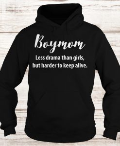 Boymom less drama than girls but harder to keep alive Hoodie