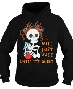 I Will Just Wait Until It's Quiet Sweatshirt