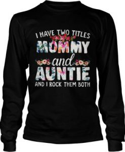 I have two titles Mom and Auntie and I rock them both Sweatshirt