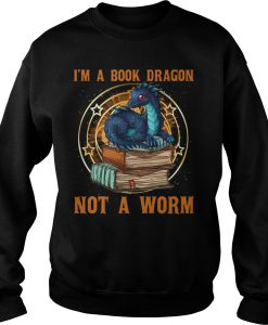 I'm A Book Dragon Not A Worm Sweatshirt