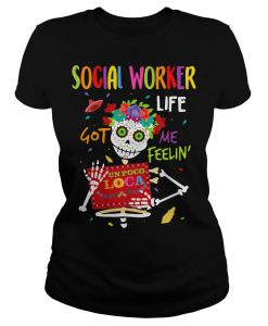 Social Worker Lfe Got Me Feelin Un Poco Loca T-Shirt