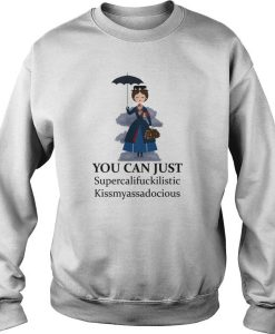 You Can Just Supercalifuckilistic Kissmyassadocious Sweatshrit
