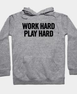 Work Hard Play Hard Hoodie