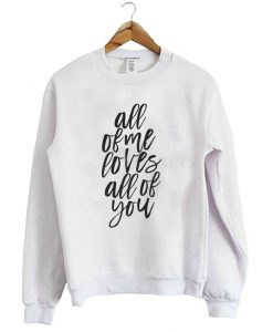 All Of Me Loves All Of You, John Legend Sweatshirt