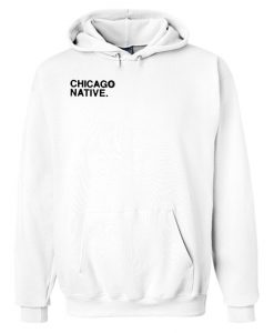 Chicago Native Hoodie