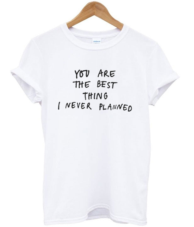 You're the Best Thing Quotes T-Shirt