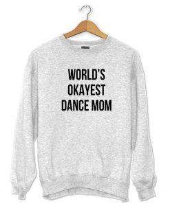World's Okayest Dance Mom Sweatshirt