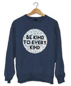 Be Kind To Every Kind Sweatshirt