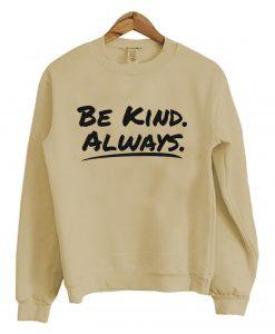 Be Kind Always Sweatshirt