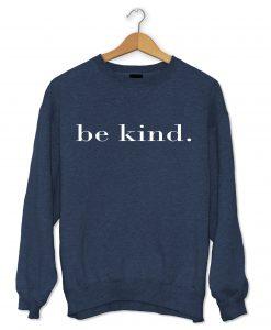 be kind sweatershirt
