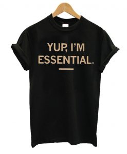 Yup I'm Essential T shirt